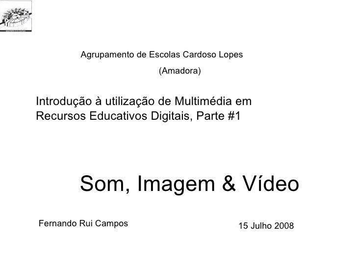 Agrupamento de Escolas Cardoso Lopes                         (Amadora)Introdução à utilização de Multimédia emRecursos Edu...