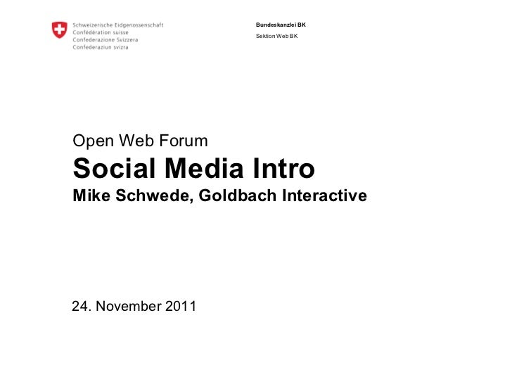 Bundeskanzlei BK                     Sektion Web BKOpen Web ForumSocial Media IntroMike Schwede, Goldbach Interactive24. N...