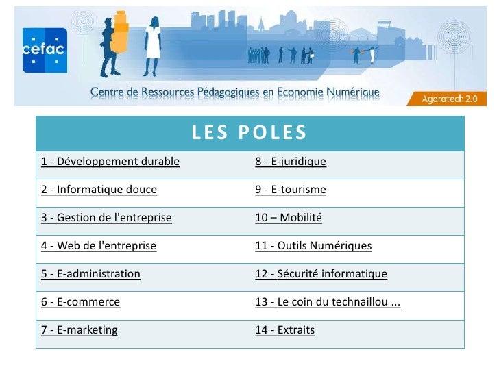 LES POLES 1 - Développement durable          8 - E-juridique  2 - Informatique douce             9 - E-tourisme  3 - Gesti...