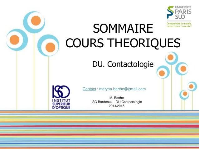 M. BARTHE – DU Contactologie ISO Bordeaux – 2014/2015  1  Name Of Presentation by Mr X  SOMMAIRE  COURS THEORIQUES  DU. Co...