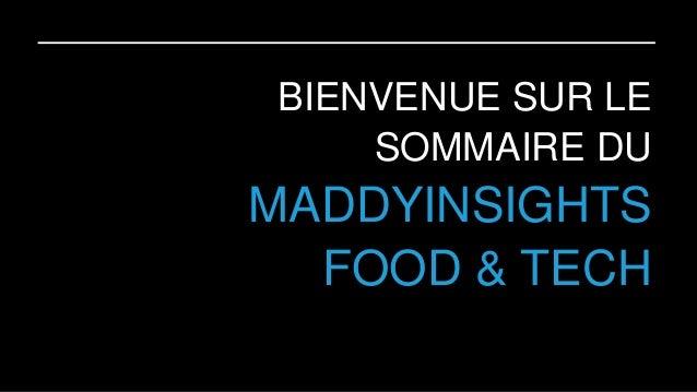 BIENVENUE SUR LE SOMMAIRE DU MADDYINSIGHTS FOOD & TECH