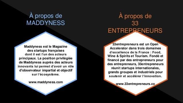 À propos de MADDYNESS À propos de 33 ENTREPRENEURS 33entrepreneurs est un Open Accelerator dans trois domaines d'excellenc...
