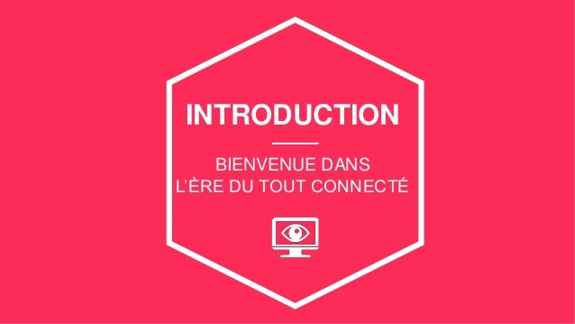INTRODUCTION BIENVENUE DANS L'ÈRE DU TOUT CONNECTÉ