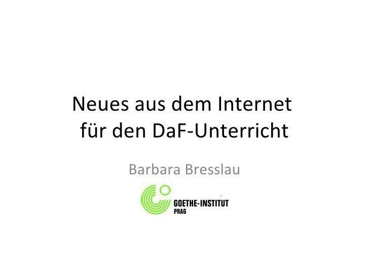 Neues aus dem Internet  für den DaF-Unterricht Barbara Bresslau