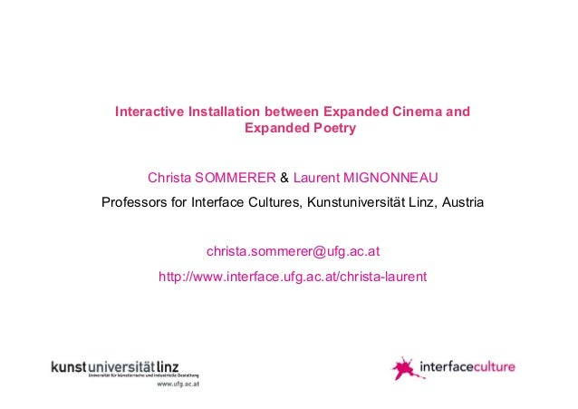 Interactive Installation between Expanded Cinema and Expanded Poetry Christa SOMMERER & Laurent MIGNONNEAU Professors for ...
