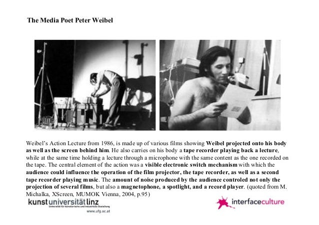 The Media Poet Peter Weibel  Weibel's Action Lecture from 1986, is made up of various films showing Weibel projected onto ...