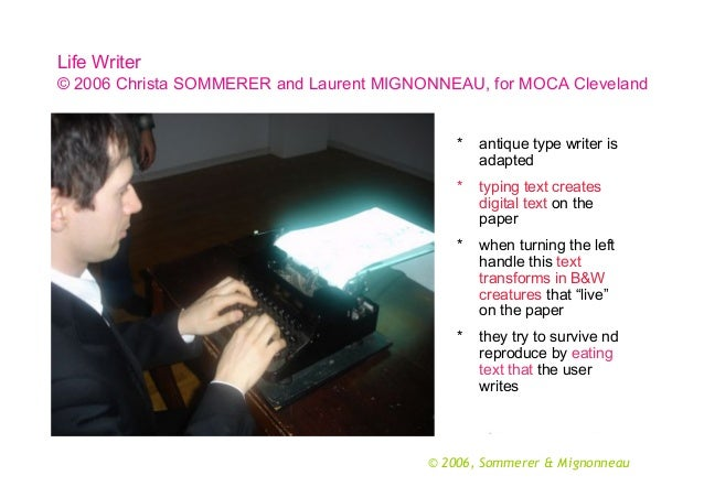 Life Writer © 2006 Christa SOMMERER and Laurent MIGNONNEAU, for MOCA Cleveland  *  antique type writer is adapted  *  typi...