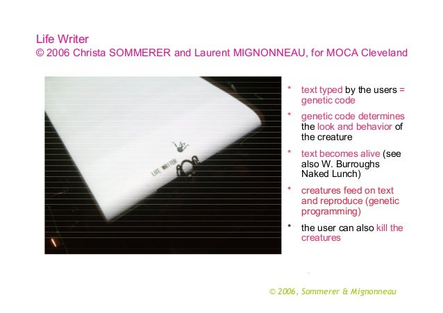 Life Writer © 2006 Christa SOMMERER and Laurent MIGNONNEAU, for MOCA Cleveland *  text typed by the users = genetic code  ...