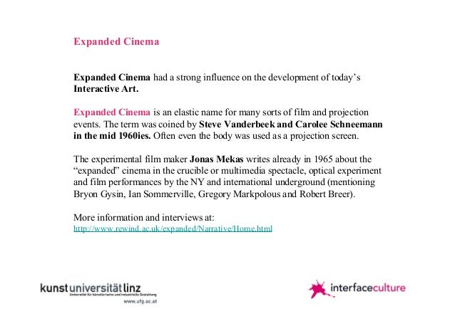 Expanded Cinema Expanded Cinema had a strong influence on the development of today's Interactive Art. Expanded Cinema is a...