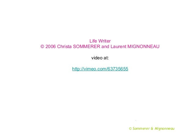Life Writer © 2006 Christa SOMMERER and Laurent MIGNONNEAU video at: http://vimeo.com/63735655  © Sommerer & Mignonneau