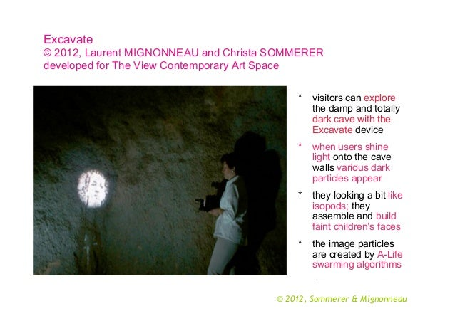 Excavate © 2012, Laurent MIGNONNEAU and Christa SOMMERER developed for The View Contemporary Art Space *  visitors can exp...