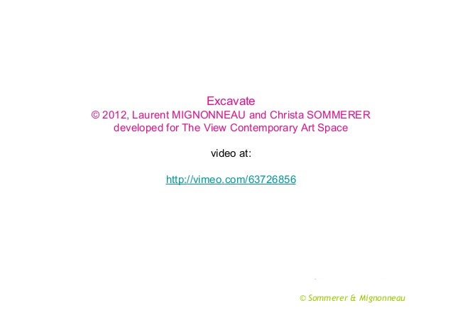 Excavate © 2012, Laurent MIGNONNEAU and Christa SOMMERER developed for The View Contemporary Art Space video at: http://vi...