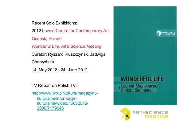 Recent Solo Exhibitions: 2012 Laznia Centre for Contemporary Art Gdansk, Poland Wonderful Life, Art& Science Meeting Curat...