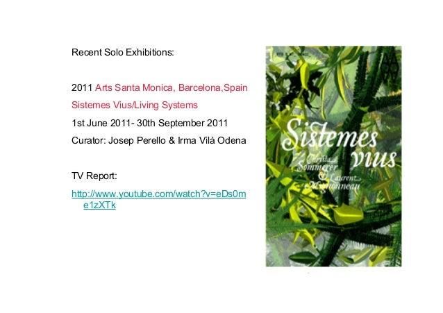 Recent Solo Exhibitions:  2011 Arts Santa Monica, Barcelona,Spain Sistemes Vius/Living Systems 1st June 2011- 30th Septemb...