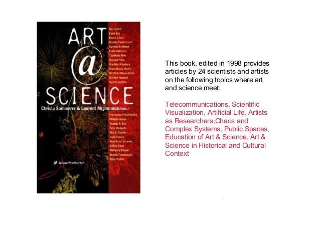 This book, edited in 1998 provides articles by 24 scientists and artists on the following topics where art and science mee...