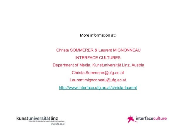 More information at:  Christa SOMMERER & Laurent MIGNONNEAU INTERFACE CULTURES Department of Media, Kunstuniversität Linz,...