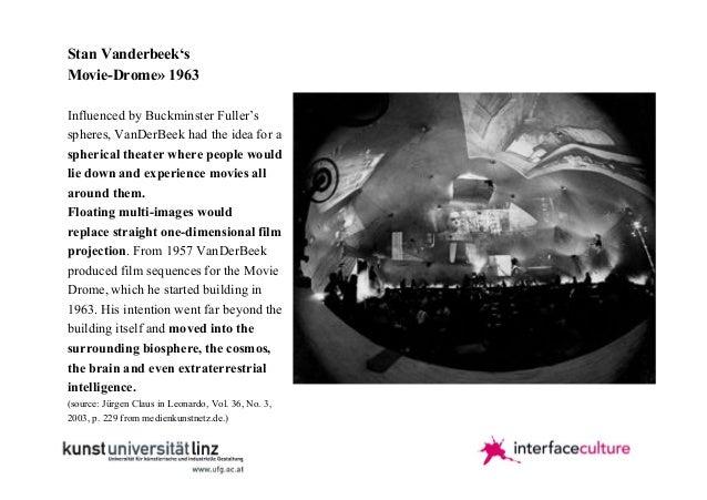 Stan Vanderbeek's Movie-Drome» 1963 Influenced by Buckminster Fuller's spheres, VanDerBeek had the idea for a spherical th...