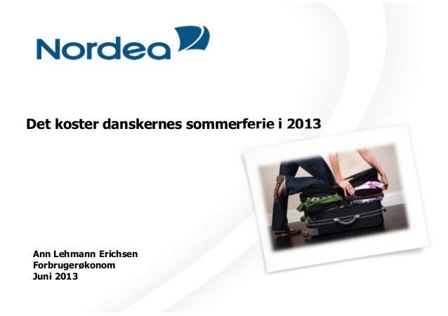 Det koster danskernes sommerferie i 2013Ann Lehmann ErichsenForbrugerøkonomJuni 2013