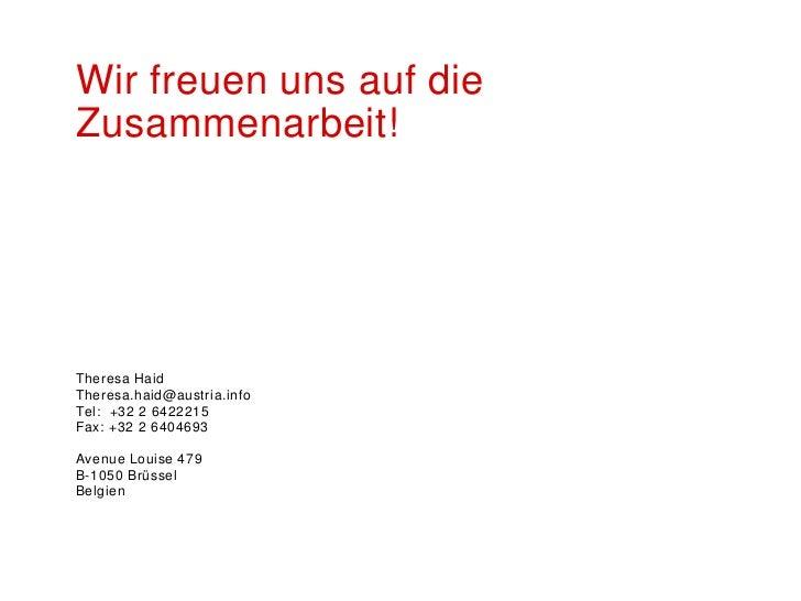 Wir freuen uns auf dieZusammenarbeit!Theresa HaidTheresa.haid@austria.infoTel: +32 2 6422215Fax: +32 2 6404693Avenue Louis...