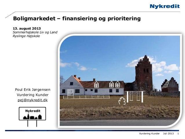 Juli 2013Vurdering Kunder 1 Boligmarkedet – finansiering og prioritering 13. august 2013 Sommerhøjskole Liv og Land Ryslin...