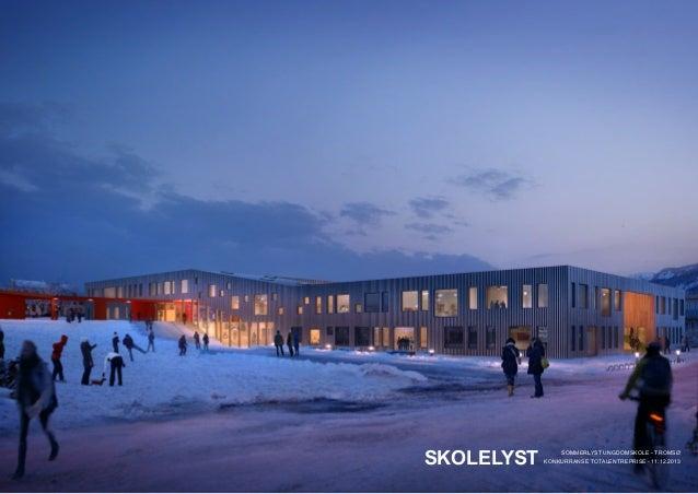 SKOLELYST  SOMMERLYST UNGDOMSKOLE - TROMSØ KONKURRANSE TOTALENTREPRISE - 11.12.2013  SOMMERLYST UNGDOMSKOLE - TROMSØ  SKOL...