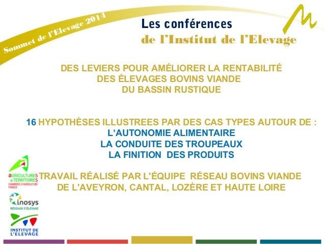 Les conférences  de l'Institut de l'Elevage  Sommet de l'Elevage 2014  DES LEVIERS POUR AMÉLIORER LA RENTABILITÉ  DES ÉLEV...