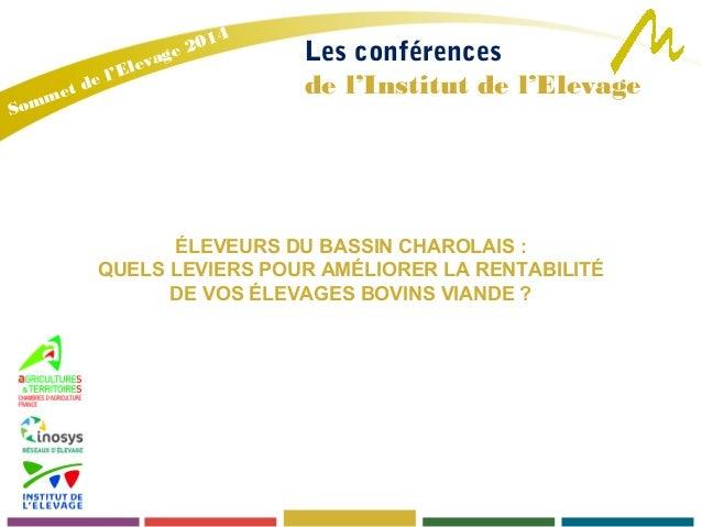 Les conférences  de l'Institut de l'Elevage  Sommet de l'Elevage 2014  ÉLEVEURS DU BASSIN CHAROLAIS :  QUELS LEVIERS POUR ...