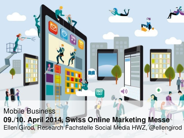 Mobile Business 09./10. April 2014, Swiss Online Marketing Messe Ellen Girod, Research Fachstelle Social Media HWZ, @ellen...