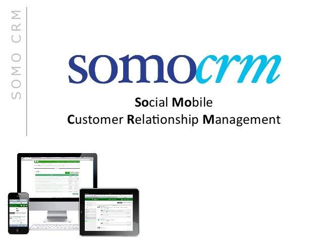 SOMO CRM                                                          Social Mobile            Customer Rela.onship ...