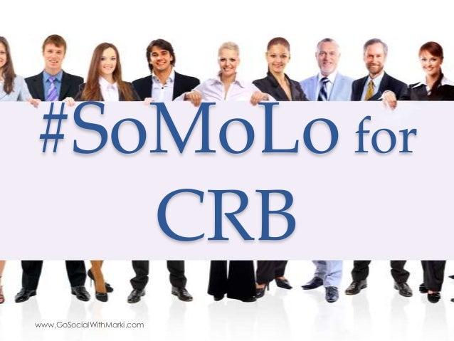 #SoMoLo for CRB www.GoSocialWithMarki.com