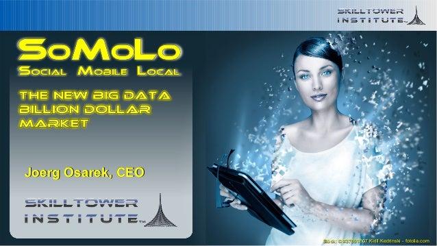 Joerg Osarek, CEOSoMoLo - the new Big Data billion-$-market - © 2012 Skilltower Institute - www.skilltower.com            ...