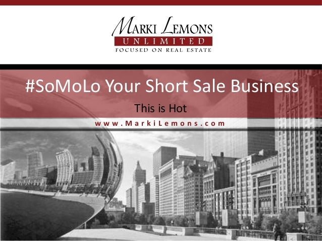 #SoMoLo Your Short Sale Business             This is Hot        www.MarkiLemons.com