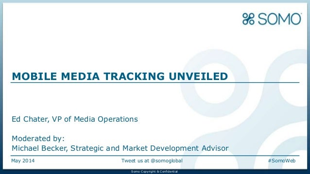 Somo Copyright & ConfidentialSomo Copyright & Confidential May 2014 Tweet us at @somoglobal #SomoWeb MOBILE MEDIA TRACKING...