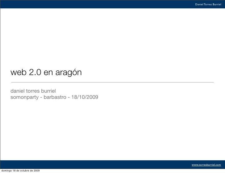 Daniel Torres Burriel           web 2.0 en aragón        daniel torres burriel       somonparty - barbastro - 18/10/2009  ...