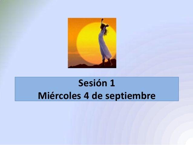Sesión 1 Miércoles 4 de septiembre
