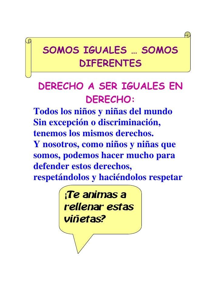 SOMOS IGUALES … SOMOS        DIFERENTES   DERECHO A SER IGUALES EN              DERECHO: Todos los niños y niñas del mundo...