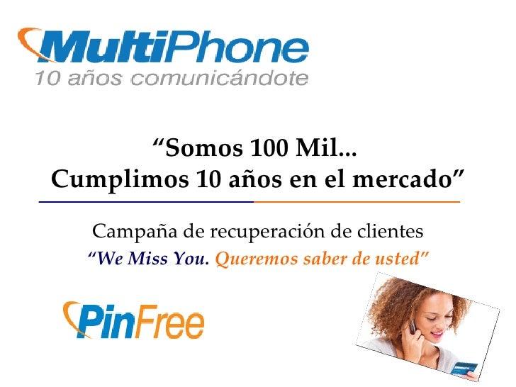 """"""" Somos 100 Mil...  Cumplimos 10 años en el mercado"""" Campaña de recuperación de clientes """" We Miss You.   Queremos saber d..."""
