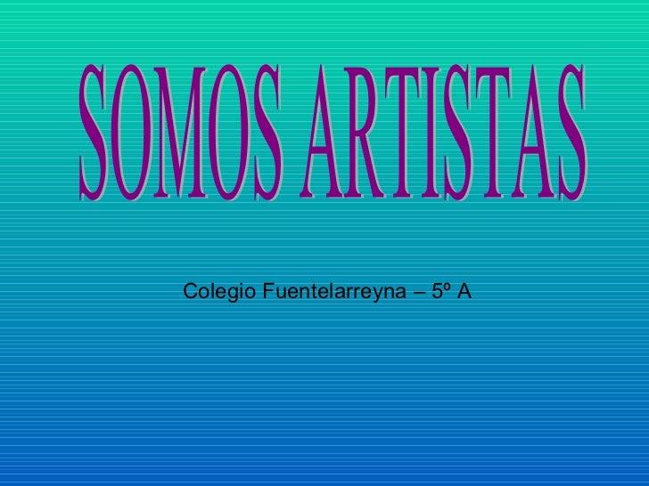 SOMOS ARTISTAS Colegio Fuentelarreyna – 5º A