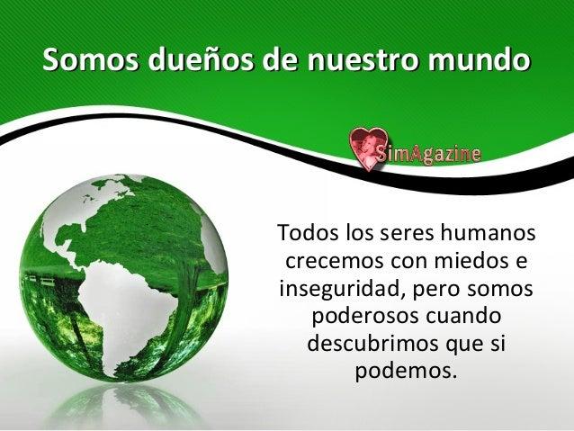 SomosSomos dueños de nuestro mundodueños de nuestro mundoTodos los seres humanoscrecemos con miedos einseguridad, pero som...