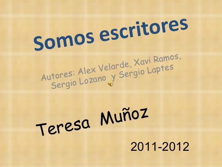Autores: Alex Velarde, Xavi Ramos, Sergio Lozano  y Sergio Laptes Teresa  Muñoz 2011-2012