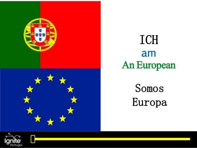 ICH am An European Somos Europa