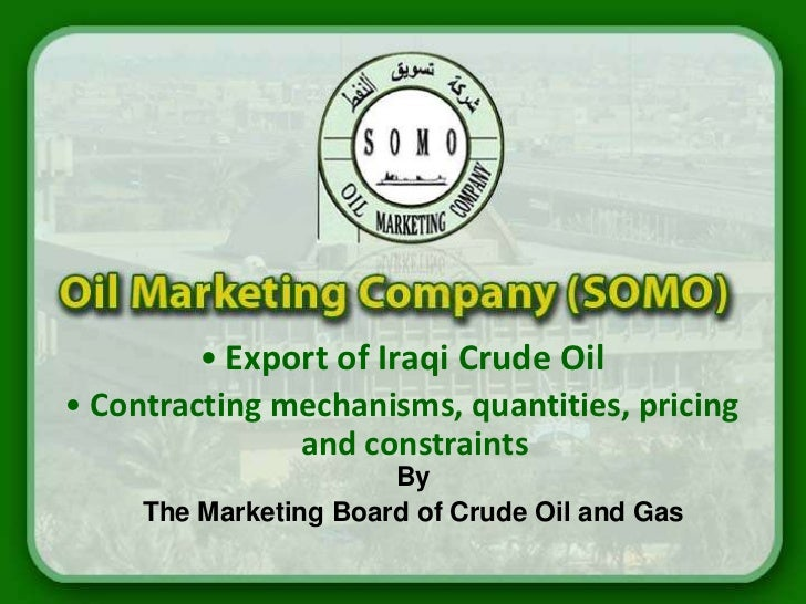• Export of Iraqi Crude Oil• Contracting mechanisms, quantities, pricing               and constraints                    ...