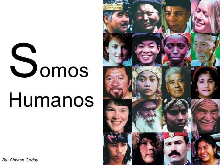 S omos Humanos By: Clayton Godoy