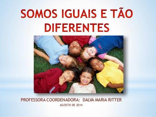 PROFESSORA COORDENADORA: DALVA MARIA RITTER  AGOSTO DE 2014