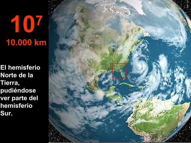 El hemisferio Norte de la Tierra, pudiéndose ver parte del hemisferio Sur. 107 10.000 km