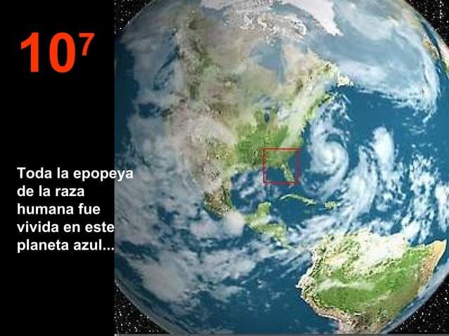 107 Toda la epopeya de la raza humana fue vivida en este planeta azul...