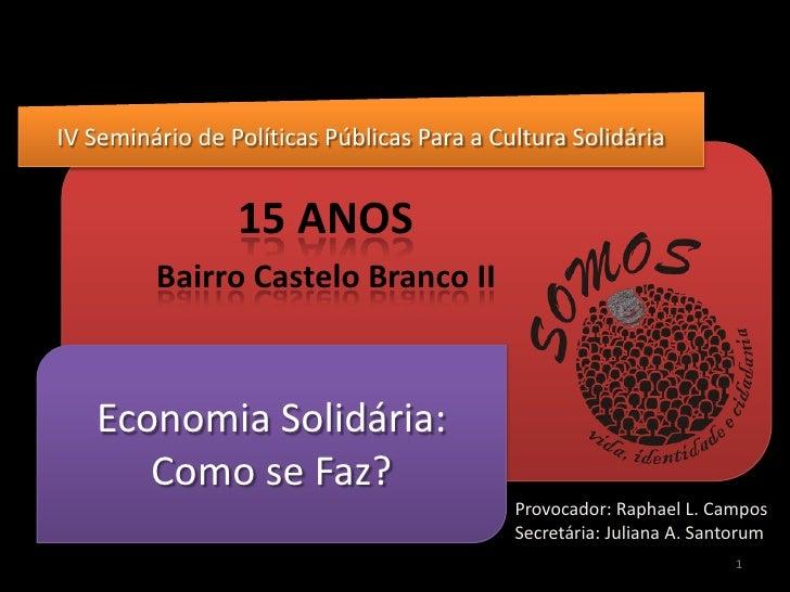 IV Seminário de Políticas Públicas Para a Cultura Solidária<br />15 ANOS <br />Bairro Castelo Branco II<br />Economia Soli...