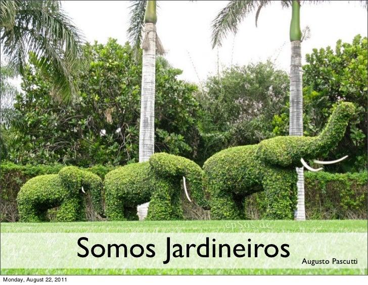 Somos Jardineiros   Augusto PascuttiMonday, August 22, 2011