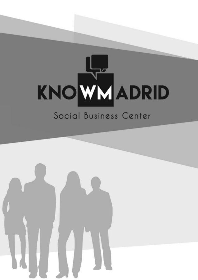 [Escriba texto] C/Villablanca, 85, 28032 Madrid (Vivero de empresas de Vicálvaro) www.knowmadrid.es info@knowmadrid.es 2017