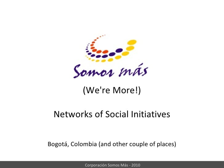(We're More!) Networks of Social Initiatives Bogotá, Colombia (and other couple of places)
